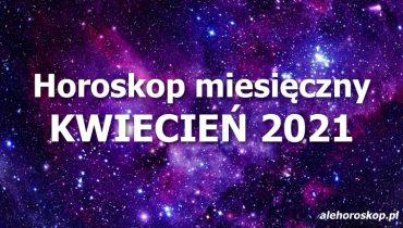 horoskop miesięczny kwiecień 2021