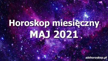 horoskop miesięczny maj 2021