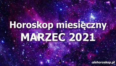 horoskop miesięczny marzec 2021