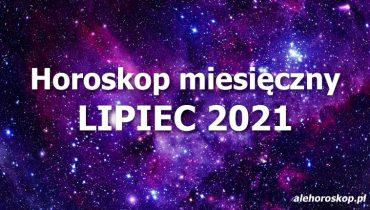 horoskop miesięczny lipiec 2021