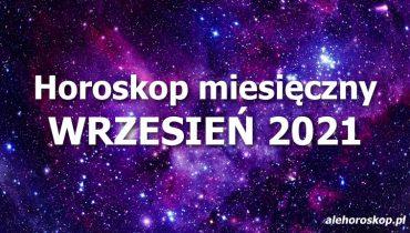 horoskop miesięczny wrzesień 2021