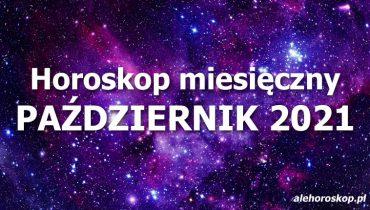 horoskop miesięczny październik 2021