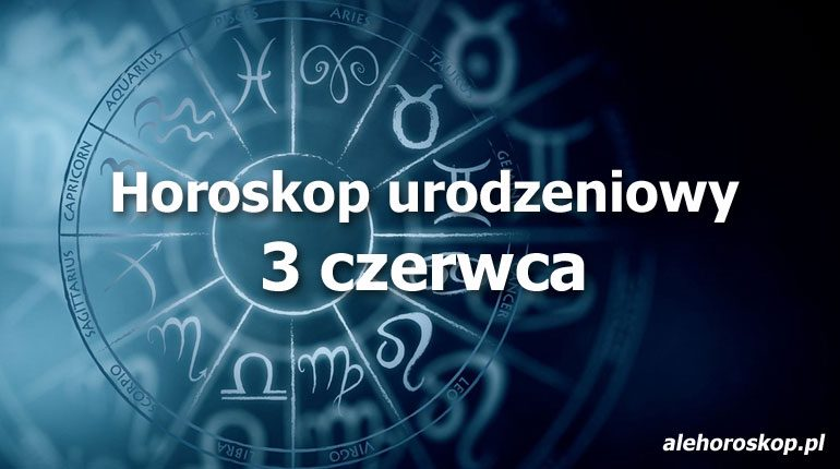 horoskop urodzeniowy 3 czerwca