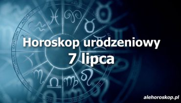 horoskop urodzeniowy 7 lipca